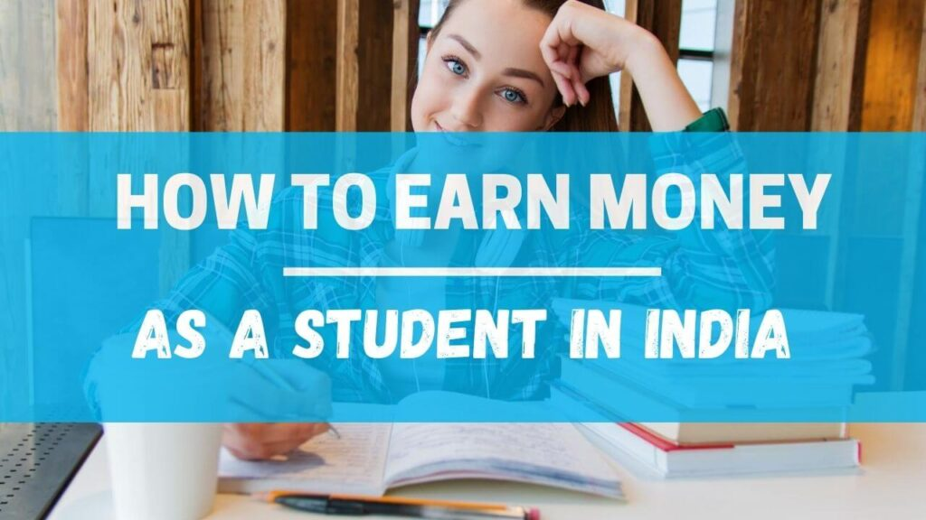 how to earn money as a student in India